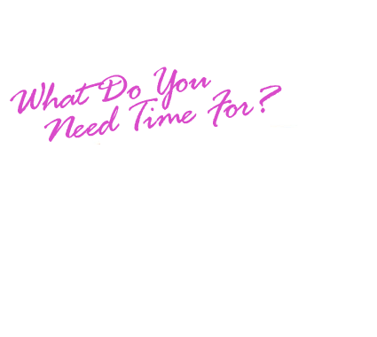 what do you need time for?  House Cleaning or the Kids?